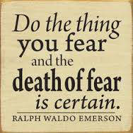 do the thing you fear and the end of fear is certain. ralph waldo emerson